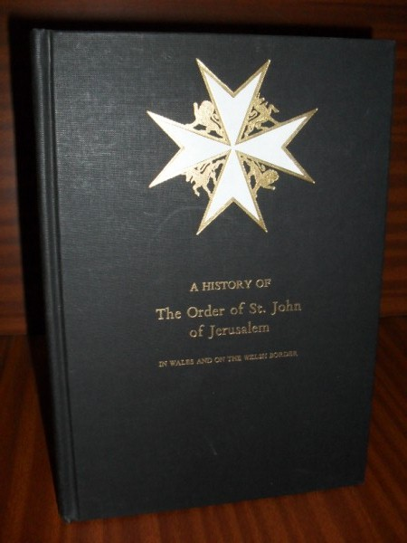 A HISTORY OF THE ORDER OF ST JOHN OF JERUSALEM IN WALES AND ON THE WELSH BORDER. Including an Account of the Templars