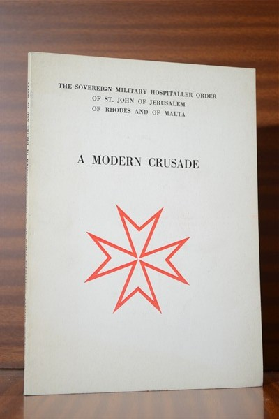 A MODERN CRUSADE. The Sovereign Military Hospitaller Order of St. John of Jerusalem of Rhodes and of Malta