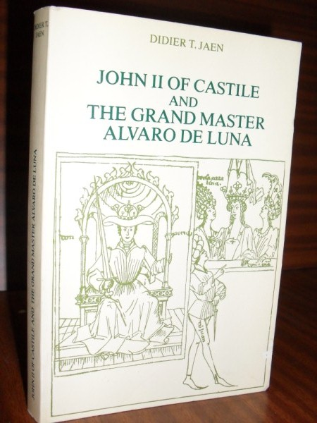 JOHN II OF CASTILE AND THE GRAND MASTER ALVARO DE LUNA. A biography compiled from the Chronicles of the Reign of King John II of Castile (1405-1454)