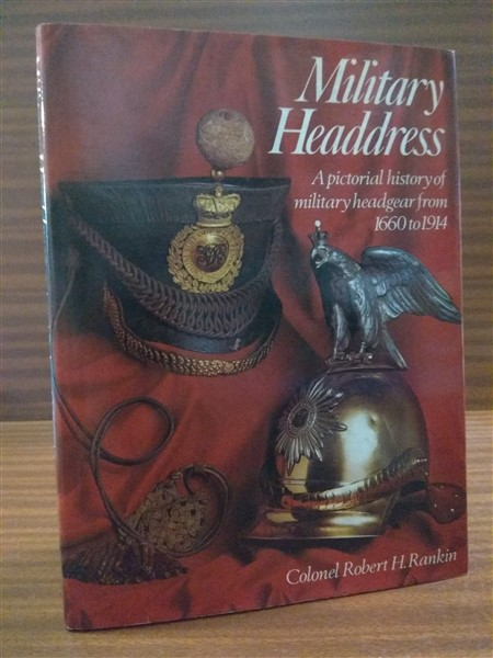 MILITARY HEADDRESS. A pictorial history of military headgear from 1660 to 1914