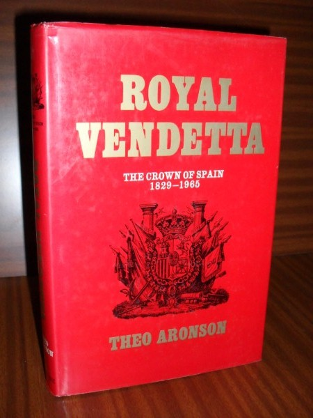 ROYAL VENDETTA. The Crown of Spain 1829-1965